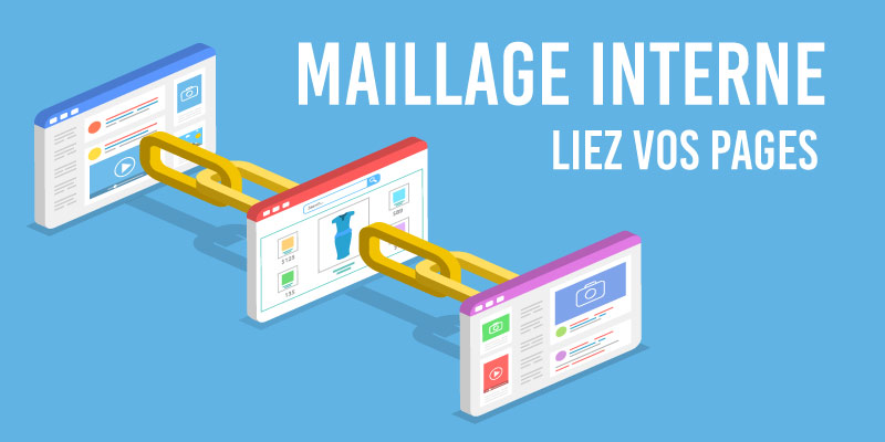 Redaction SEO friendly : maillage interne